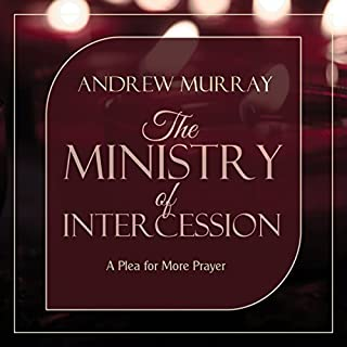 The Ministry of Intercession (Updated and Annotated): A Plea for More Prayer     Murray Updated Classics, Book 1              By:                                                                                                                                 Andrew Murray                               Narrated by:                                                                                                                                 Mark Christensen                      Length: 6 hrs and 3 mins     3 ratings     Overall 5.0