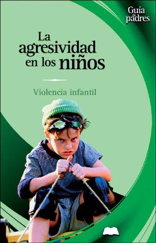 Agresividad en los niños, la. violencia infantil (Guia De Padres/Parent's Guides (Spanish))