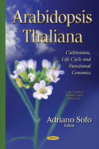 Arabidopsis Thaliana: Cultivation, Life Cycle & Functional Genomics (Plant Science Research and Practices)