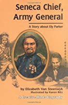 Seneca Chief, Army General: A Story About Ely Parker (Creative Minds Biography)