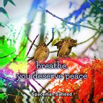 breathe. you deserve peace