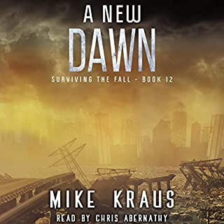 A New Dawn     Surviving the Fall Series, Book 12              Written by:                                                                                                                                 Mike Kraus                               Narrated by:                                                                                                                                 Chris Abernathy                      Length: 2 hrs and 20 mins     Not rated yet     Overall 0.0