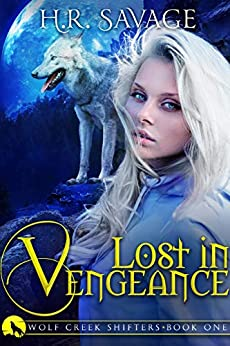 Lost in Vengeance: An Adult Paranormal Romance (Wolf Creek Shifters Book 1) by [H.R. Savage]
