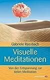 Visuelle Meditationen: Von der Entspannung zur tiefen Meditation - Gabriele Rossbach