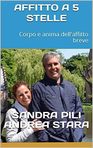 AFFITTO A 5 STELLE: Corpo e anima dell'affitto breve (L'arte dell'ospitalità Vol. 1) (Italian Edition)