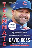 Teammate: My Journey in Baseball and a World Series for the Ages - David Ross