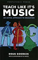 Teach Like It's Music: An Artful Approach to Education
