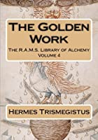 The Golden Work (R.a.m.s. Library of Alchemy)