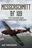 Messerschmitt BF 109: The Design and Operational History