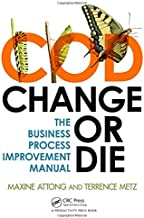 Change or Die: The Business Process Improvement Manual