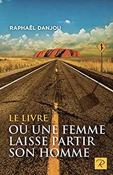 Le livre où une femme laisse partir son homme (French Edition) by [Raphael Danjou]