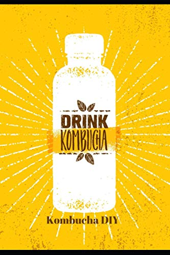 Kombucha DIY: Kombucha Fermentation Journal. Journal For Home Brewing, Track & Record Your Kombucha Home Brews. Brew Log Book