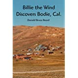 Billie the Wind Discovers Bodie, Cal.: The Saga of Billie the Wind