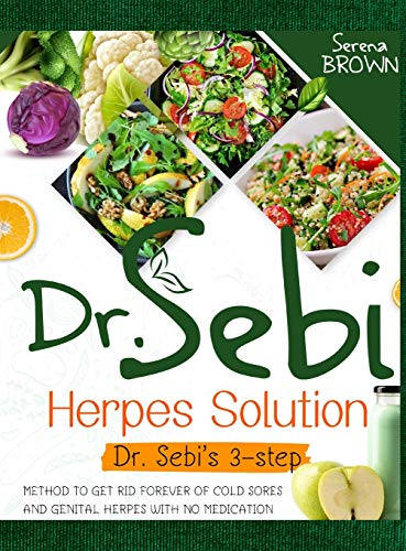 Compare Textbook Prices for Dr. Sebi Herpes Solution: Dr. Sebi's 3-Step Method to Get Rid Forever of Cold Sores and Genital Herpes With No Medication  ISBN 9781914019753 by Brown, Serena