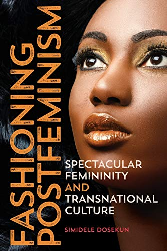 Fashioning Postfeminism: Spectacular Femininity and Transnational Culture (Dissident Feminisms)