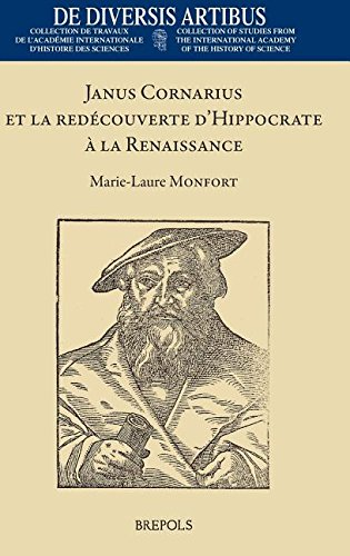 Janus Cornarius Et La Redecouverte D'Hippocrate a la Renaissance (de Diversis Artibus) (French Edition) (De Diversis Artibus: Collection De Travaux De ... Academy of the History of Science) by M-L Monfort