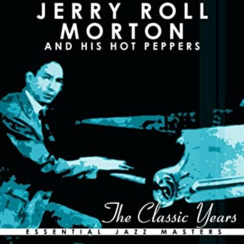 The Classic Years Of Jelly Roll Morton His Red Hot Peppers