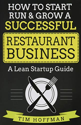 How to Start, Run & Grow a Successful Restaurant Business: A Lean Startup Guide