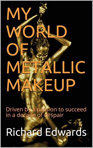 MY WORLD OF METALLIC MAKEUP: Driven by a passion to succeed in a decade of despair (English Edition)