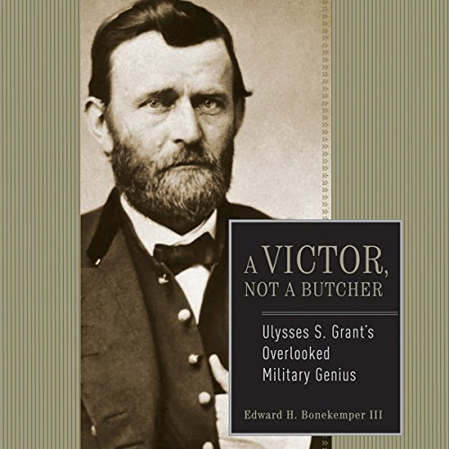 Ulysses S. Grant: A Victor, Not a Butcher audiobook cover art