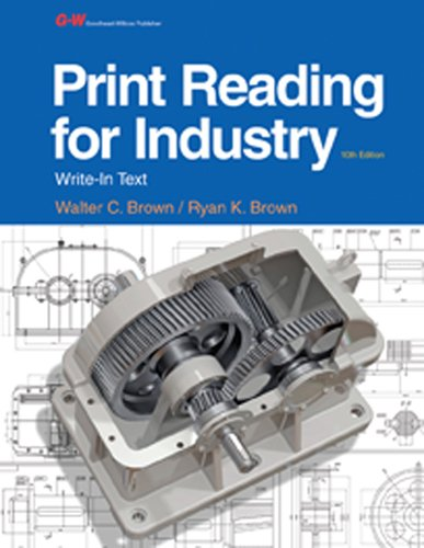 Compare Textbook Prices for Print Reading for Industry Tenth Edition, Textbook Edition ISBN 9781631260513 by Brown, Walter C.,Brown, Ryan K.