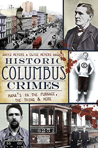 Book: Historic Columbus Crimes - Mama's in the Furnace, the Thing and More by David Meyers