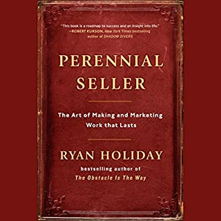 Perennial Seller     The Art of Making and Marketing Work That Lasts              Written by:                                                                                                                                 Ryan Holiday                               Narrated by:                                                                                                                                 Ryan Holiday                      Length: 7 hrs     26 ratings     Overall 4.7