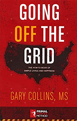 Going Off the Grid: The How-To-Book of Simple Living and Happiness