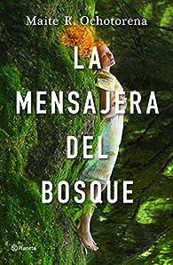 La mensajera del bosque par Maite R. Ochotorena