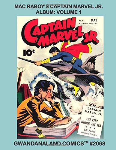 Mac Raboy's Captain Marvel Jr. Album: Volume 1: Gwandanaland Comics #2068 -...