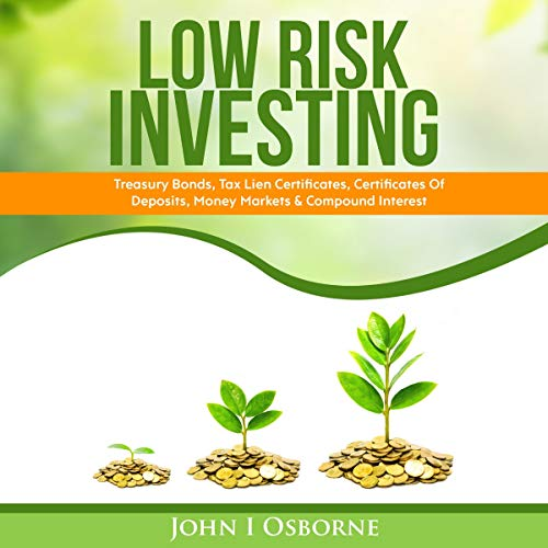 Low Risk Investing     Treasury Bonds, Tax Lien Certificates, Certificates of Deposits, Money Markets & Compound Interest              By:                                                                                                                                 John I Osborne                               Narrated by:                                                                                                                                 Kelly Libatique                      Length: 1 hr and 35 mins     Not rated yet     Overall 0.0