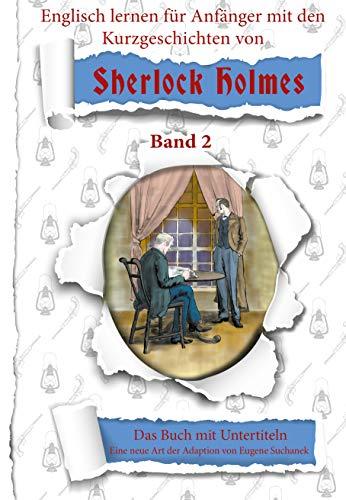 Englisch lernen für Anfänger mit den 6 Kurzgeschichten von Sherlock Holmes: A1 leichtes, einfaches zweisprachiges englisch-deutsches Buch für Jugendliche, ... Sherlock Holmes Book 2) (English Edition)