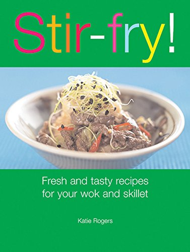 Stir-Fry! : Fresh and Tasty Recipes for Your Wok and Skillet