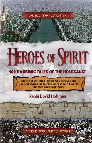 Heroes of Spirit: 100 Rabbinic Tales of the Holocaust (English Edition)