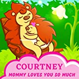 Courtney Mommy Loves You So Much: Mom & Baby Girl Personalized Gift Book
