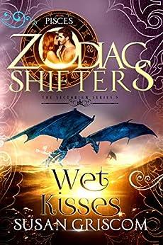 Wet Kisses: A Zodiac Shifters Paranormal Romance: Pisces (The Sectorium Book 5) by [Susan Griscom, Zodiac Shifters, Raven Blackburn]