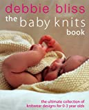 The Baby Knits Book: The Ultimate Collection of Knitwear for 0-3 Year Olds