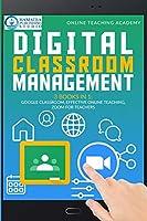 Digital Classroom Management: 3 Books in 1: Google Classroom, Effective Online Teaching, Zoom for Teachers