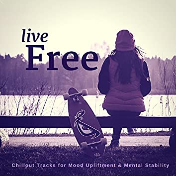 Live Free (Chillout Tracks For Mood Upliftment and amp; Mental Stability)