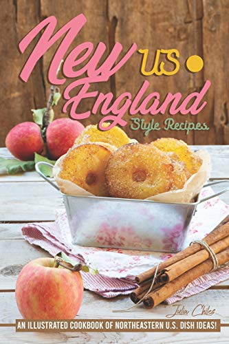 US New England Style Recipes: An Illustrated Cookbook of Northeastern U.S. Dish Ideas!