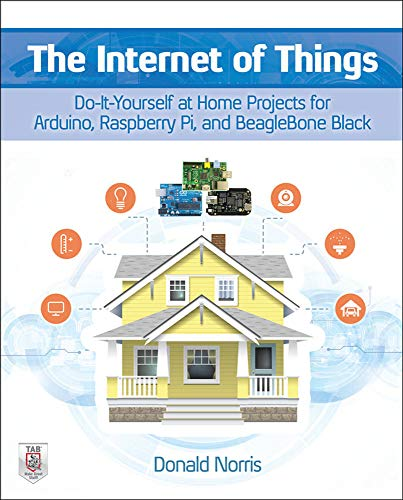 The Internet of Things: Do-It-Yourself at Home Projects for...