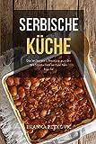 Serbische Küche: Die leckersten Rezepte aus der traditionellen serbischen Küche
