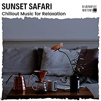 Sunset Safari - Chillout Music For Relaxation