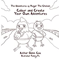 The Adventures of Roger the Chicken: Colour and Create Your Own Adventures