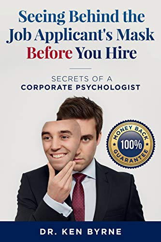Seeing Behind the Job Applicant's Mask Before You Hire by Byrne, Ken