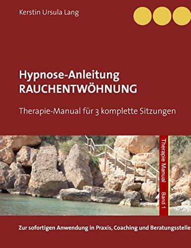 Rauchentwöhnung: Anleitung für 3 Hypnose-Sitzungen (Therapie Manual 1)