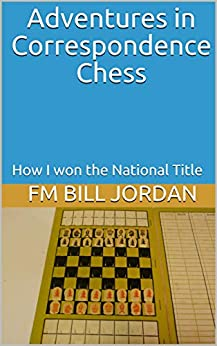 [FM Bill Jordan]のAdventures in Correspondence Chess: How I won the National Title (English Edition)