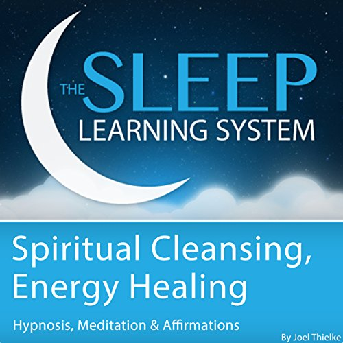 Spiritual Cleansing, Energy Healing with Hypnosis, Meditation, and Affirmations audiobook cover art