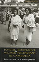Power, Resistance and Women Politicians in Cambodia: Discourses of Emancipation (Nias Monographs)