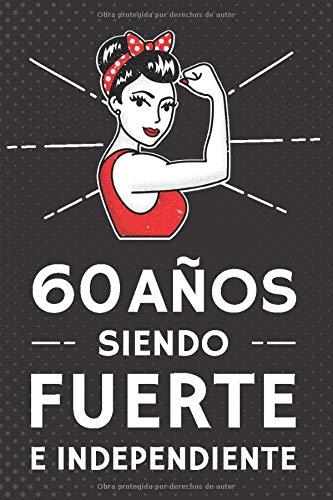 60 Años Siendo Fuerte e Independiente: Regalo de Cumpleaños 60 Años Para Mujer. Cuaderno de Notas, Libreta de Apuntes, Agenda o Diario Personal